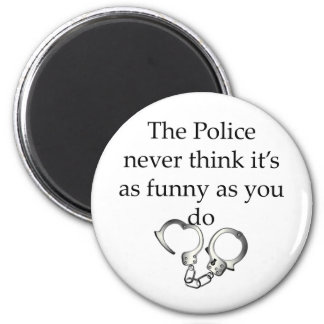 THE POLICE NEVER THINK ITS AS FUNNY AS YOU DO FRIDGE MAGNETS
