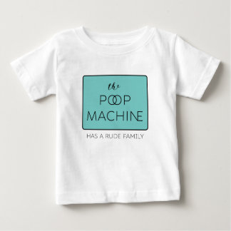 The Poop Machine Has a Rude Family Baby T-Shirt
