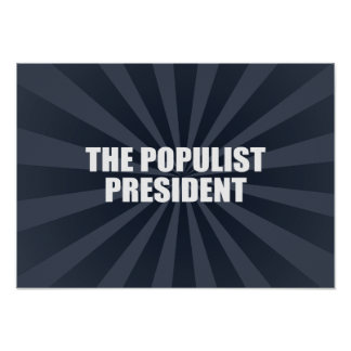 THE POPULIST PRESIDENT POSTERS