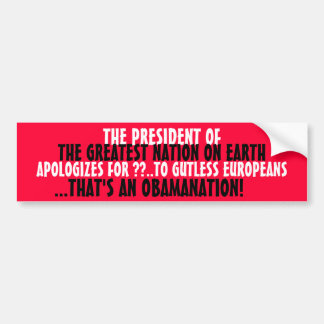 The President of the Greatest Nation APOLOGIZES Bumper Stickers