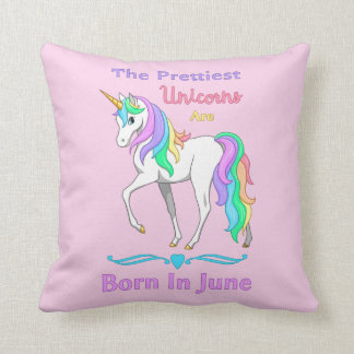 The Prettiest Unicorns Are Born In June Throw Pillow