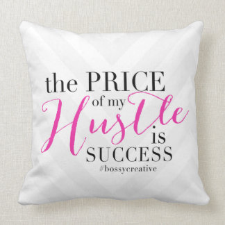 THE PRICE OF MY HUSTLE IS SUCCESS! CUSHION