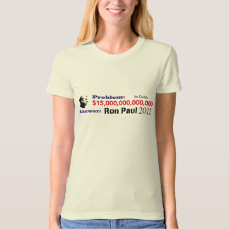 The Problem is Debt The Solution is Ron Paul 2012 Shirts