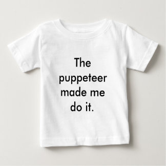 The puppeteer made me do it. baby T-Shirt