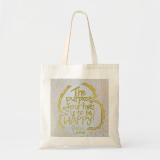 The purpose of our lives is to be HAPPY! Tote Bag
