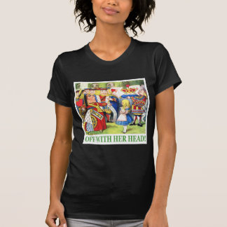 """THE QUEEN OF HEARTS SAYS, """"OFF WITH HER HEAD!"""" T-Shirt"""