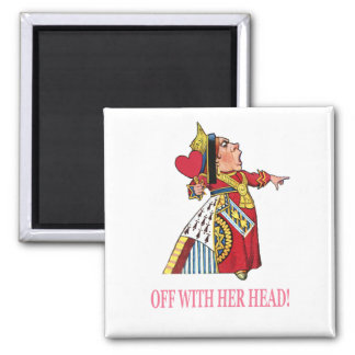 "The Queen of Hearts Shouts, ""Off With Her Head!"" Square Magnet"