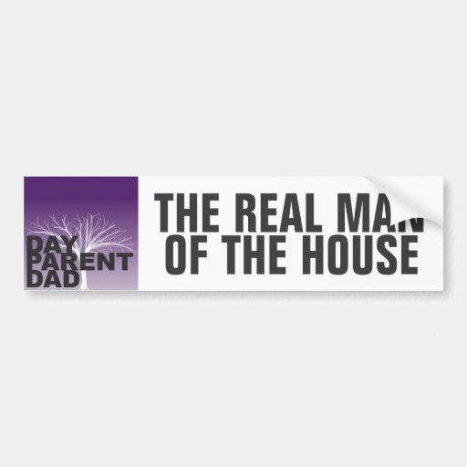 THE REAL MAN OF THE HOUSE Day Parent Dad Bumper Stickers