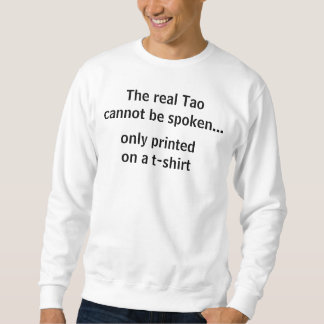 The real Tao cannot be spoken... Sweatshirt