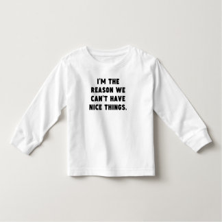 The Reason We Can't Have Nice Things Toddler T-Shirt