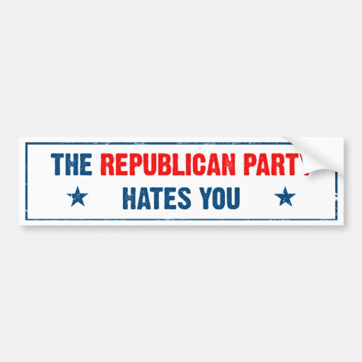 The Republican Party Hates You Bumper Sticker