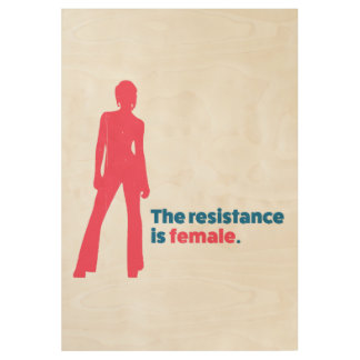 The resistance is female. wood poster