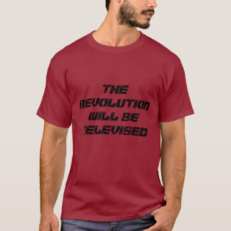THE REVOLUTION WILL BE TELEVISED T-Shirt