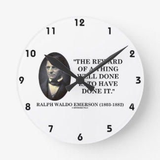 The Reward Of A Thing Well Done Is To Have Done It Wallclocks