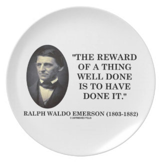 The Reward Of A Thing Well Done Is To Have Done It Plate