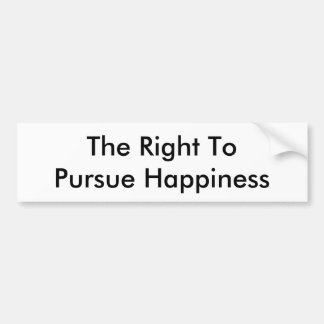 The Right to Pursue Happiness Bumper Sticker