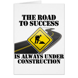 The Road to Success is Always Under Construction Greeting Card