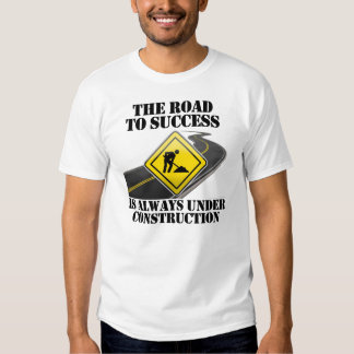 The Road To Success is Always Under Construction Tee Shirt