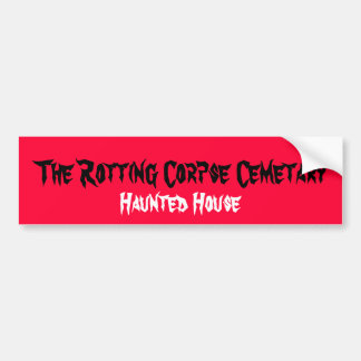 The Rotting Corpse Cemetary, Haunted House Car Bumper Sticker