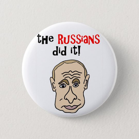 The Russians did it Putin Cartoon 6 Cm Round Badge