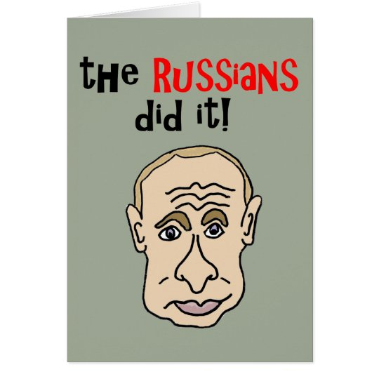 The Russians did it Putin Cartoon Card