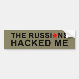 the russians hacked me bumper sticker