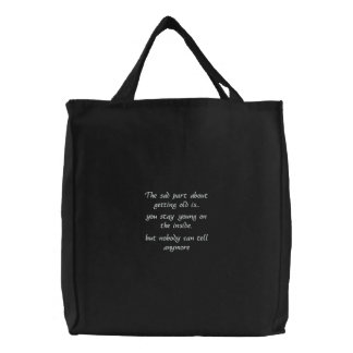 The sad part about getting old is-embroidered bag