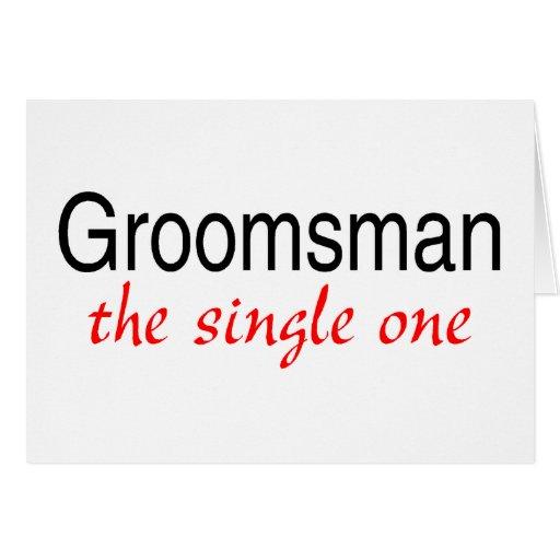 The Single One (Groomsman) Greeting Card