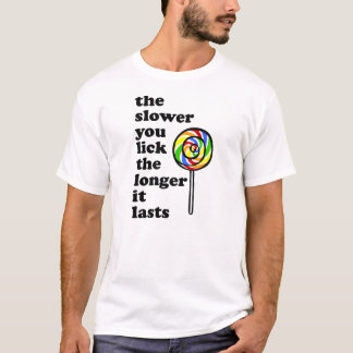 THE SLOWER YOU LICK THE LONGER IT LASTS T-Shirt