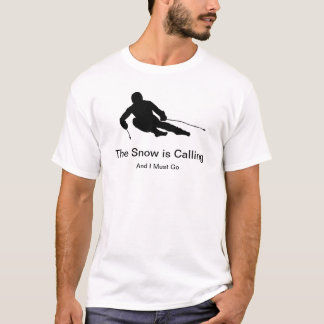The Snow is Calling and I Must Go T-Shirt