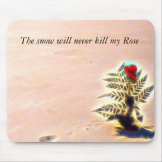 The snow will never kill my Rose collection Mouse Pad