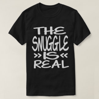 The Snuggle is Real T-Shirt
