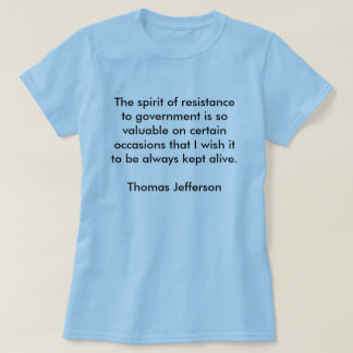 The spirit of resistance to government is so va... T-Shirt