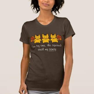 The squirrels steal my sanity tshirts