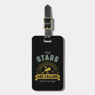 The Stars Calling I Must Go Astronomy Space Geek Luggage Tag