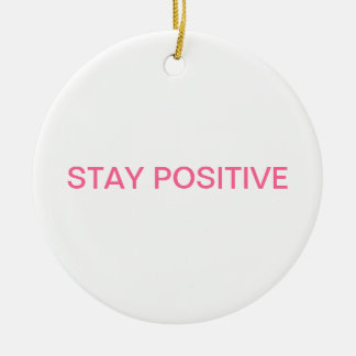 """The """"STAY POSITIVE"""" line! Round Ceramic Decoration"""