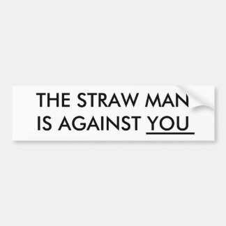 The Straw Man Is Against You Bumper Sticker