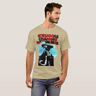 The Struggle Changes Everything T-Shirt