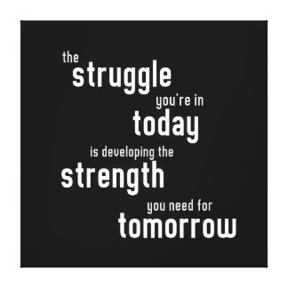 The struggle you re in today developing strength stretched canvas prints