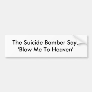 The Suicide Bomber Says 'Blow Me To Heaven' Bumper Sticker