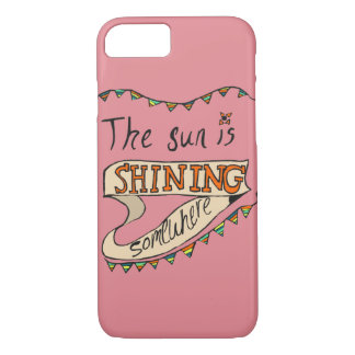 The Sun is Shining Somewhere iPhone 7 Case