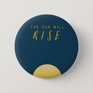The Sun Will Rise 6 Cm Round Badge