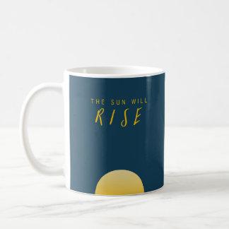 The Sun Will Rise Coffee Mug