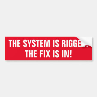 The System Is Rigged The Fix Is In! Bumper Sticker