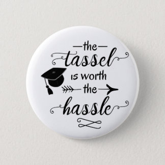 The tassel is worth the hassle 6 cm round badge