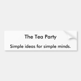 The Tea Party, Simple ideas for simple minds. Bumper Stickers