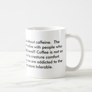 The things is that we can live without caffeine... basic white mug