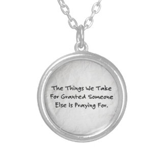 """The Things We Take For Granted..."" Pendant"