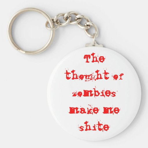 The thought of zombies make me shite keychain