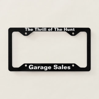 The Thrill of The Hunt Garage Sales License Plate Licence Plate Frame